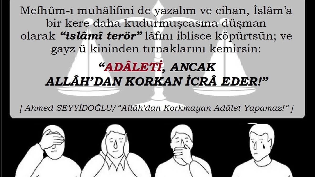 Allâhdan Korkmalan Adâlet Yapamaz!